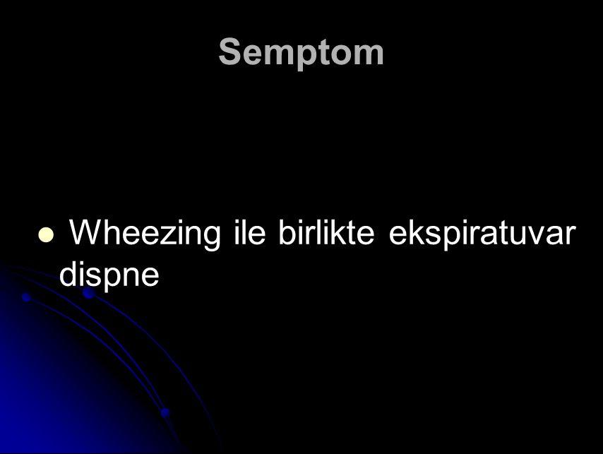Semptom Wheezing ile birlikte ekspiratuvar dispne
