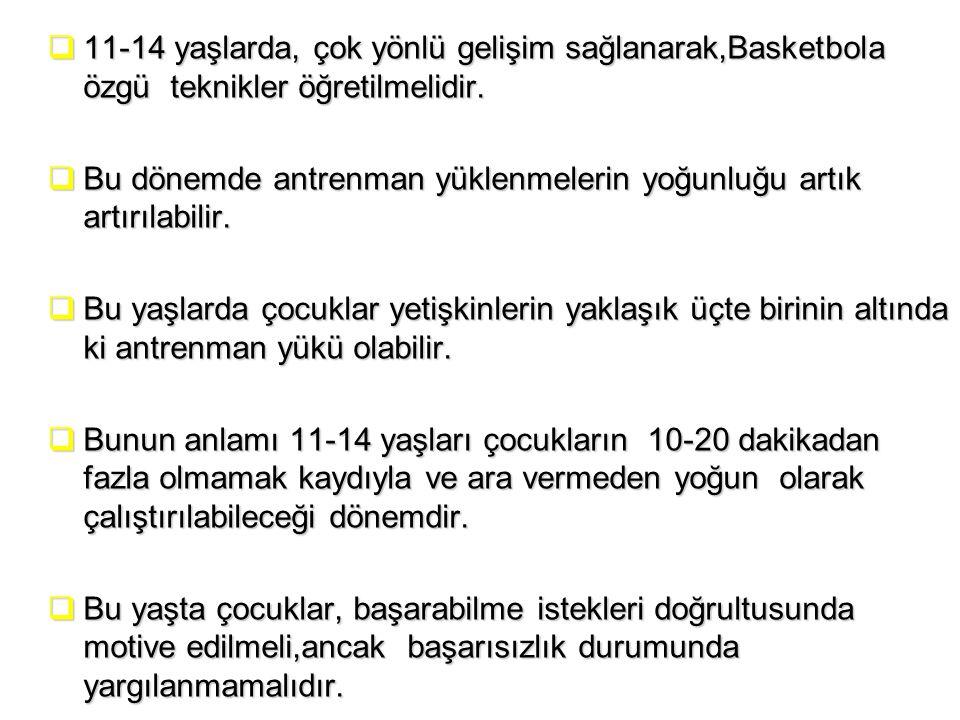 11-14 yaşlarda, çok yönlü gelişim sağlanarak,Basketbola özgü teknikler öğretilmelidir.