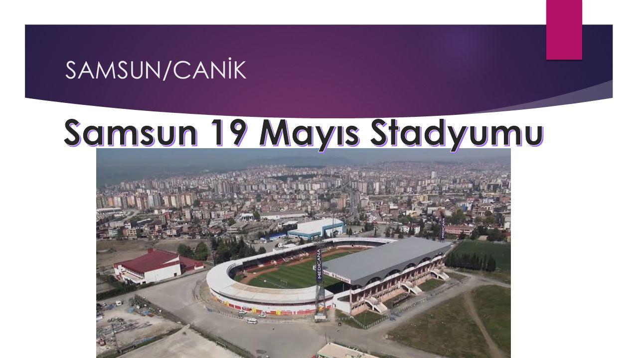 SAMSUN/CANİK Samsun 19 Mayıs Stadyumu
