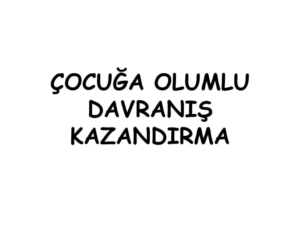 ÇOCUĞA OLUMLU DAVRANIŞ KAZANDIRMA