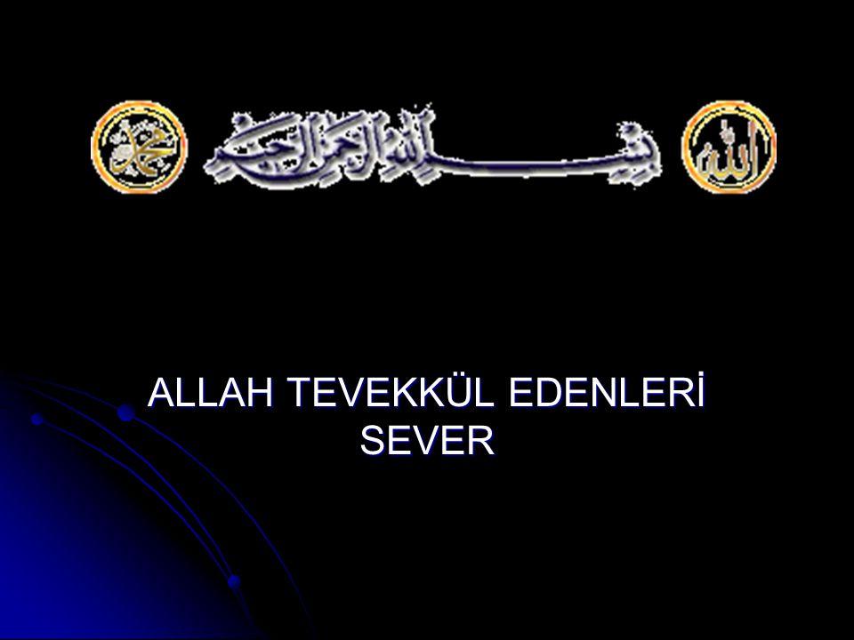 ALLAH TEVEKKÜL EDENLERİ SEVER