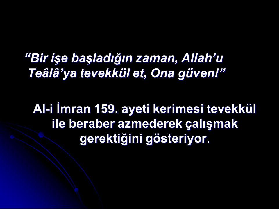Bir işe başladığın zaman, Allah'u Teâlâ'ya tevekkül et, Ona güven!