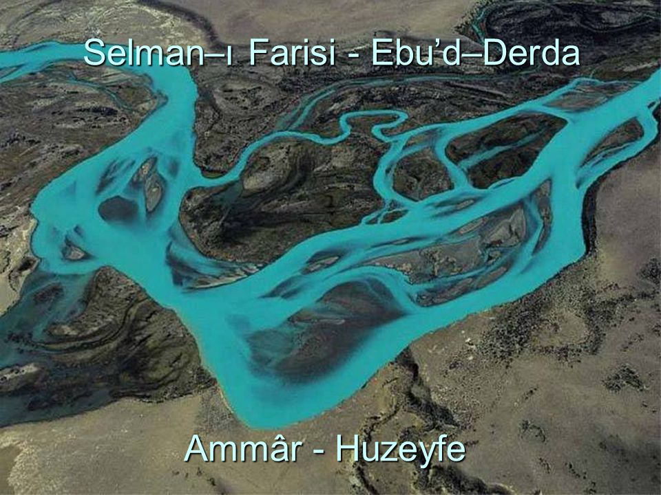 Selman–ı Farisi - Ebu'd–Derda Ammâr - Huzeyfe