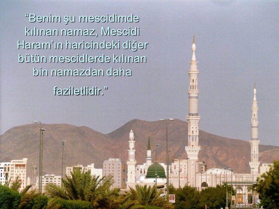Benim şu mescidimde kılınan namaz, Mescidi Haram'ın haricindeki diğer bütün mescidlerde kılınan bin namazdan daha faziletlidir.
