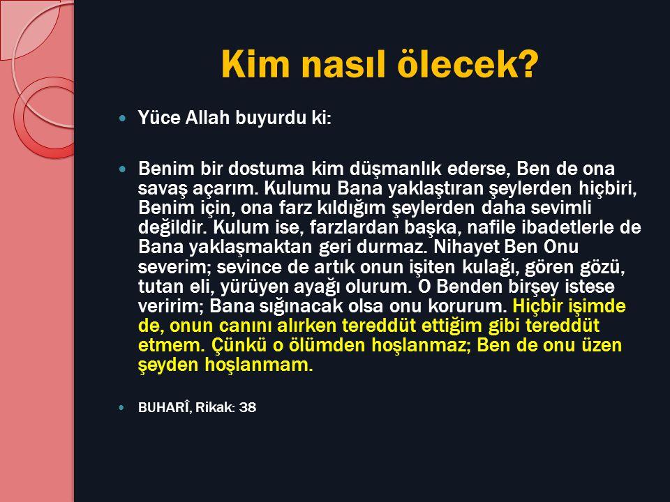 Kim nasıl ölecek Yüce Allah buyurdu ki: