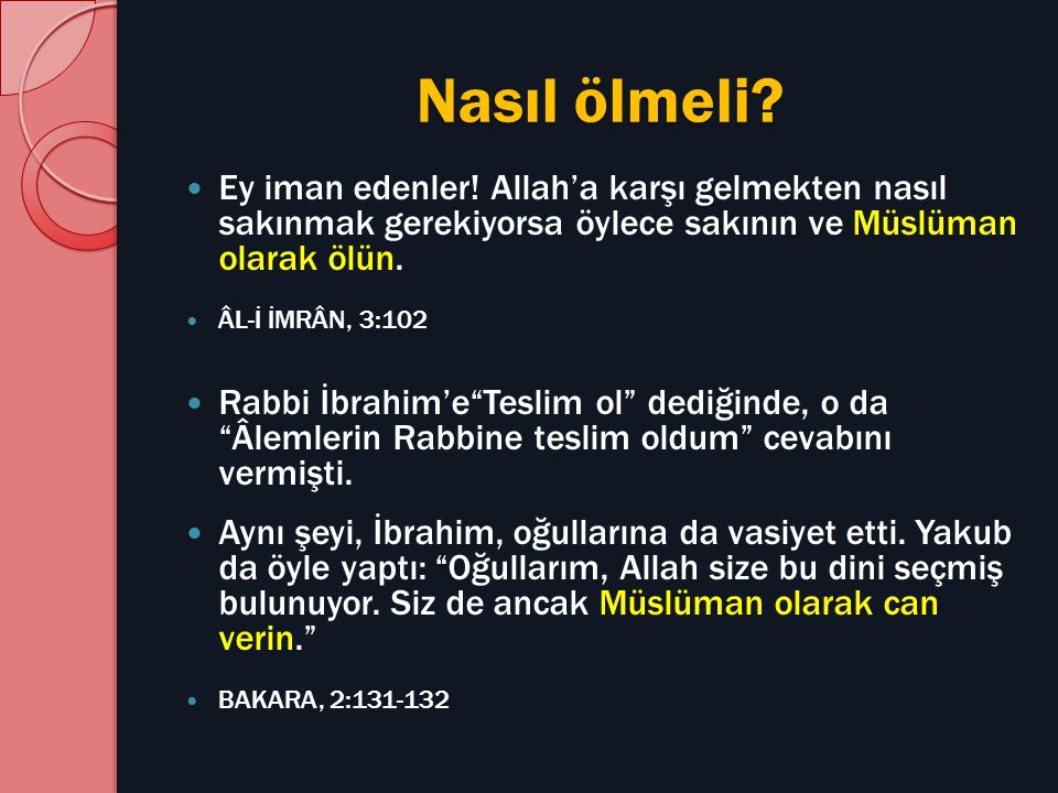 Nasıl ölmeli Ey iman edenler! Allah'a karşı gelmekten nasıl sakınmak gerekiyorsa öylece sakının ve Müslüman olarak ölün.