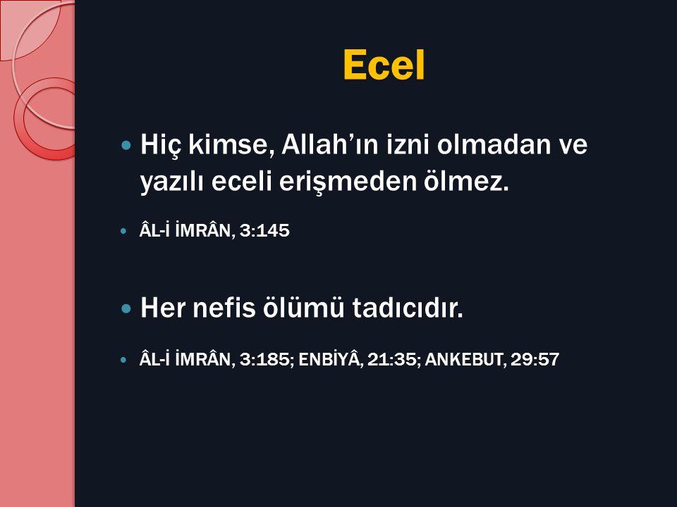 Ecel Hiç kimse, Allah'ın izni olmadan ve yazılı eceli erişmeden ölmez.