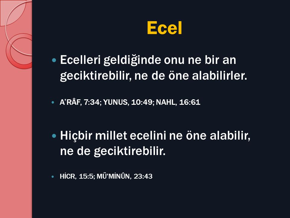 Ecel Ecelleri geldiğinde onu ne bir an geciktirebilir, ne de öne alabilirler. A'RÂF, 7:34; YUNUS, 10:49; NAHL, 16:61.