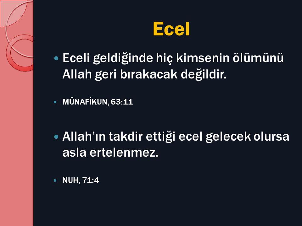Ecel Eceli geldiğinde hiç kimsenin ölümünü Allah geri bırakacak değildir. MÜNAFİKUN, 63:11.