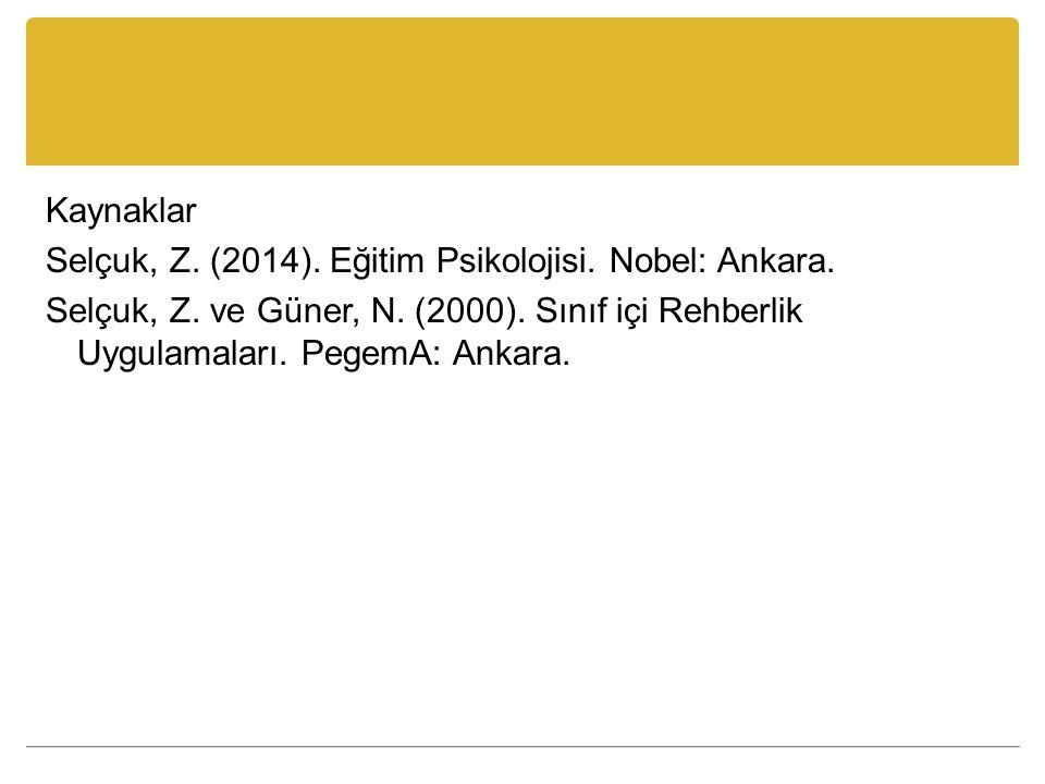 Kaynaklar Selçuk, Z. (2014). Eğitim Psikolojisi. Nobel: Ankara
