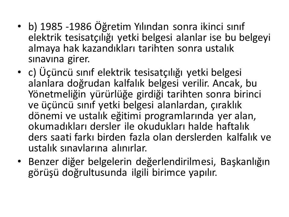 b) 1985 -1986 Öğretim Yılından sonra ikinci sınıf elektrik tesisatçılığı yetki belgesi alanlar ise bu belgeyi almaya hak kazandıkları tarihten sonra ustalık sınavına girer.