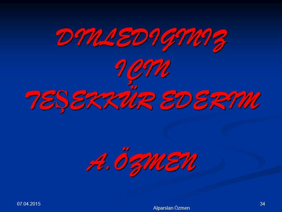 DINLEDIGINIZ IÇIN TEŞEKKÜR EDERIM A.ÖZMEN