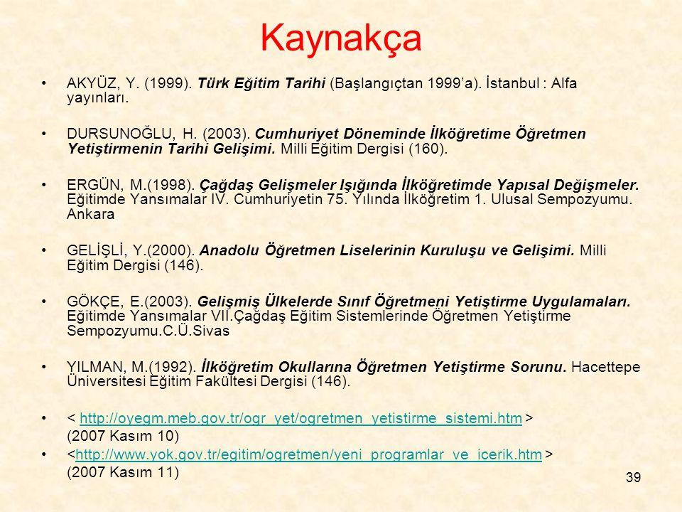 Kaynakça AKYÜZ, Y. (1999). Türk Eğitim Tarihi (Başlangıçtan 1999'a). İstanbul : Alfa yayınları.