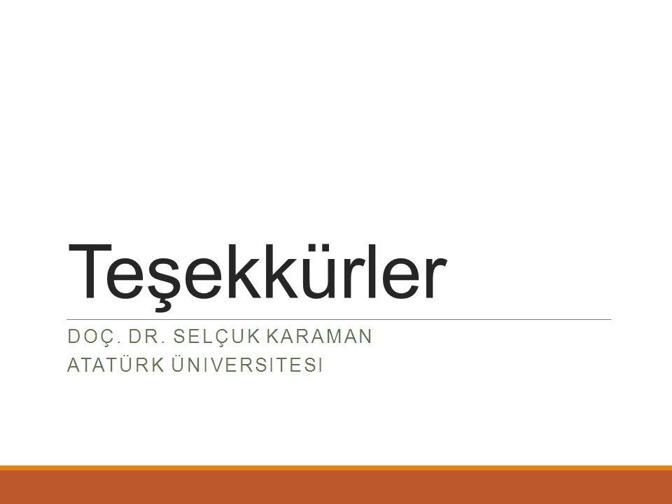 Doç. Dr. Selçuk KARAMAN Atatürk Üniversitesi