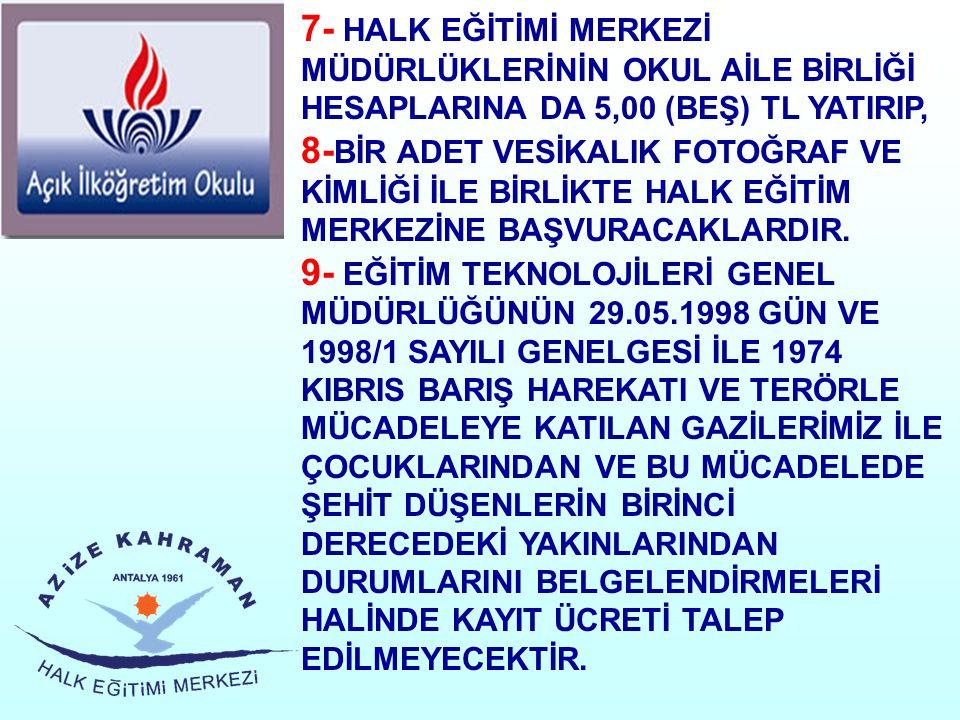 7- HALK EĞİTİMİ MERKEZİ MÜDÜRLÜKLERİNİN OKUL AİLE BİRLİĞİ HESAPLARINA DA 5,00 (BEŞ) TL YATIRIP,
