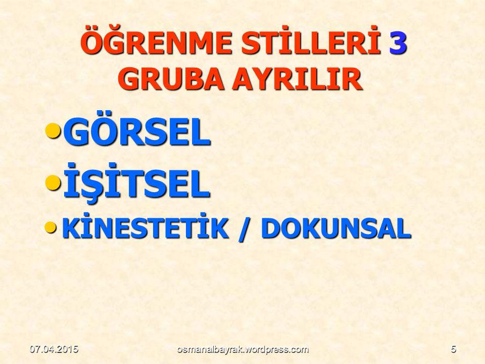 ÖĞRENME STİLLERİ 3 GRUBA AYRILIR