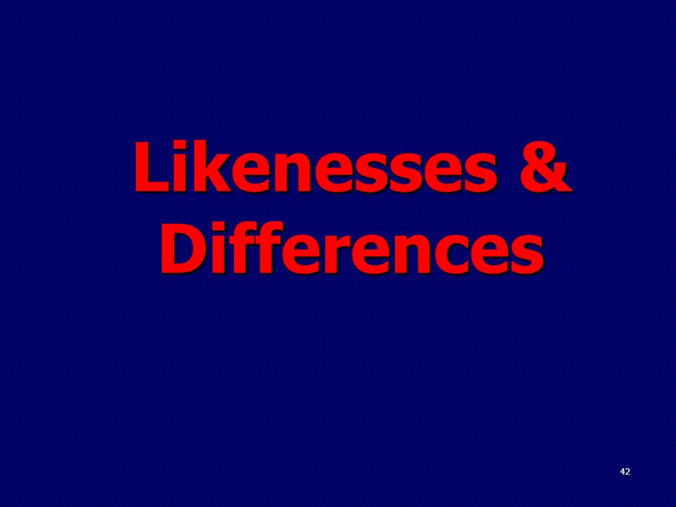 Likenesses & Differences