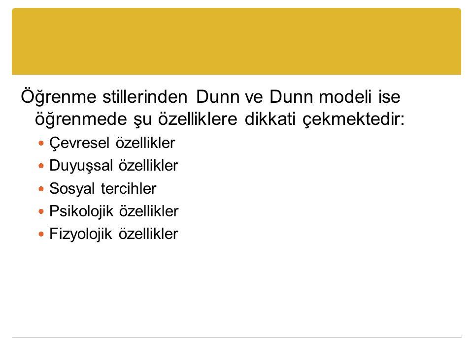 Öğrenme stillerinden Dunn ve Dunn modeli ise öğrenmede şu özelliklere dikkati çekmektedir: