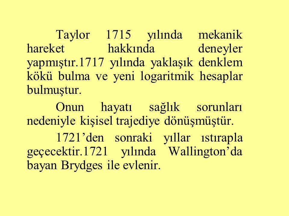 Taylor 1715 yılında mekanik hareket hakkında deneyler yapmıştır