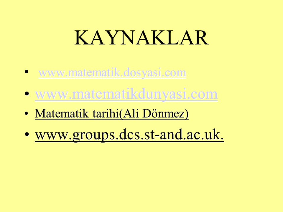 KAYNAKLAR www.matematikdunyasi.com www.groups.dcs.st-and.ac.uk.
