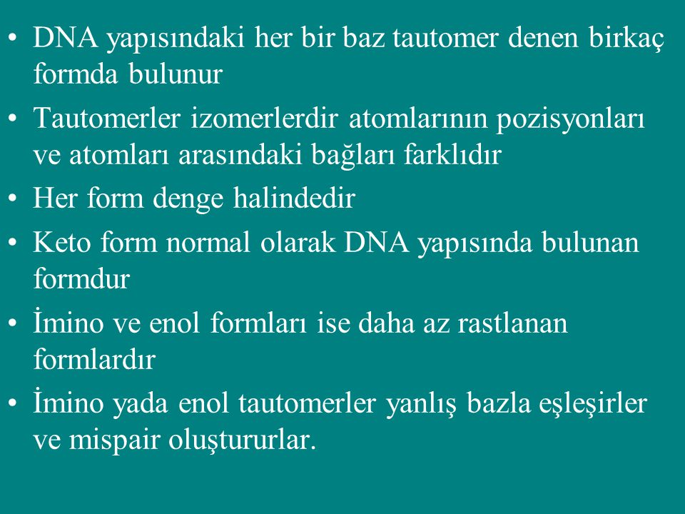 DNA yapısındaki her bir baz tautomer denen birkaç formda bulunur