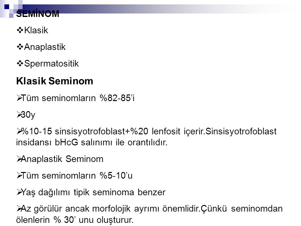 Klasik Seminom SEMİNOM Klasik Anaplastik Spermatositik