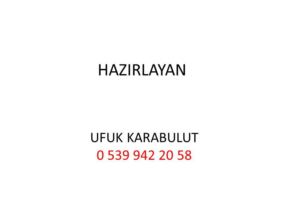 HAZIRLAYAN UFUK KARABULUT 0 539 942 20 58