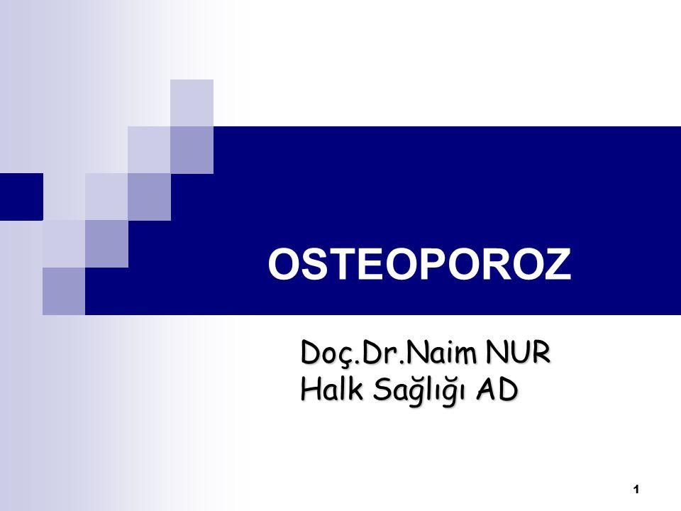 OSTEOPOROZ Doç.Dr.Naim NUR Halk Sağlığı AD