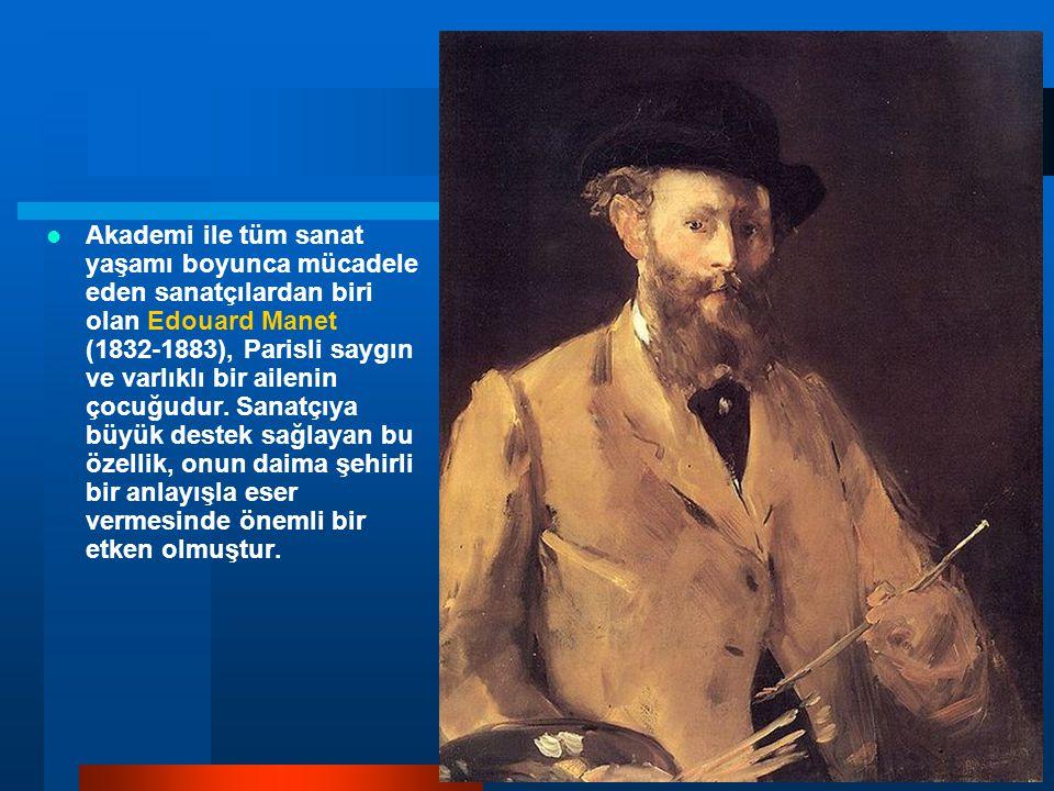 Akademi ile tüm sanat yaşamı boyunca mücadele eden sanatçılardan biri olan Edouard Manet (1832-1883), Parisli saygın ve varlıklı bir ailenin çocuğudur.