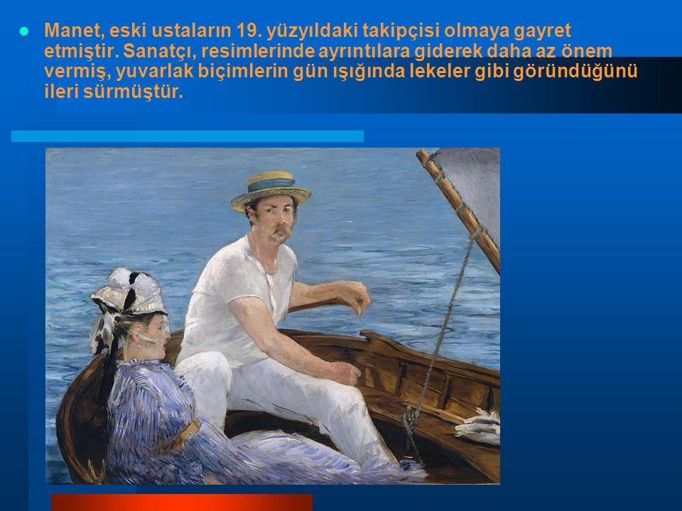 Manet, eski ustaların 19. yüzyıldaki takipçisi olmaya gayret etmiştir