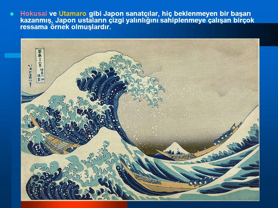 Hokusai ve Utamaro gibi Japon sanatçılar, hiç beklenmeyen bir başarı kazanmış, Japon ustaların çizgi yalınlığını sahiplenmeye çalışan birçok ressama örnek olmuşlardır.