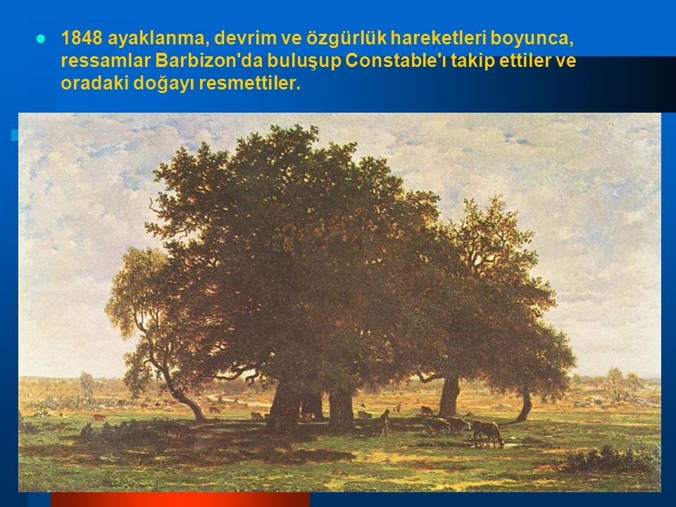 1848 ayaklanma, devrim ve özgürlük hareketleri boyunca, ressamlar Barbizon da buluşup Constable ı takip ettiler ve oradaki doğayı resmettiler.