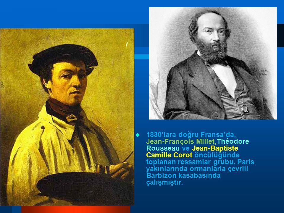 1830'lara doğru Fransa'da, Jean-François Millet,Théodore Rousseau ve Jean-Baptiste Camille Corot öncülüğünde toplanan ressamlar grubu, Paris yakınlarında ormanlarla çevrili Barbizon kasabasında çalışmıştır.