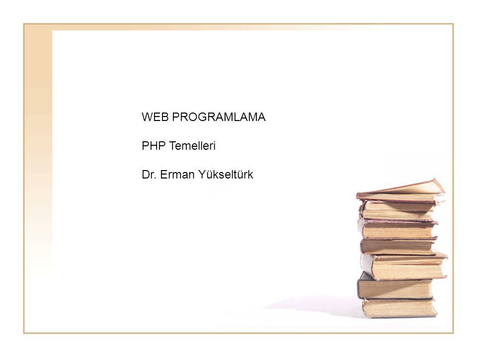 WEB PROGRAMLAMA PHP Temelleri Dr. Erman Yükseltürk