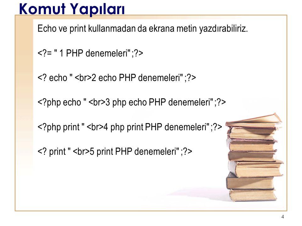 Komut Yapıları Echo ve print kullanmadan da ekrana metin yazdırabiliriz. < = 1 PHP denemeleri ; >