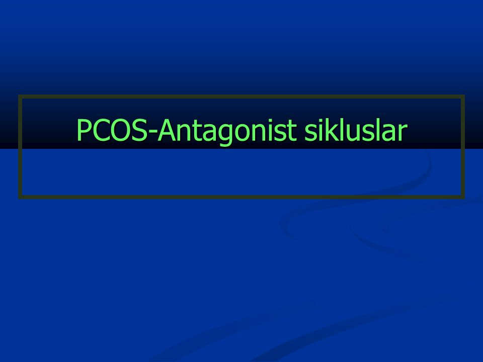 PCOS-Antagonist sikluslar