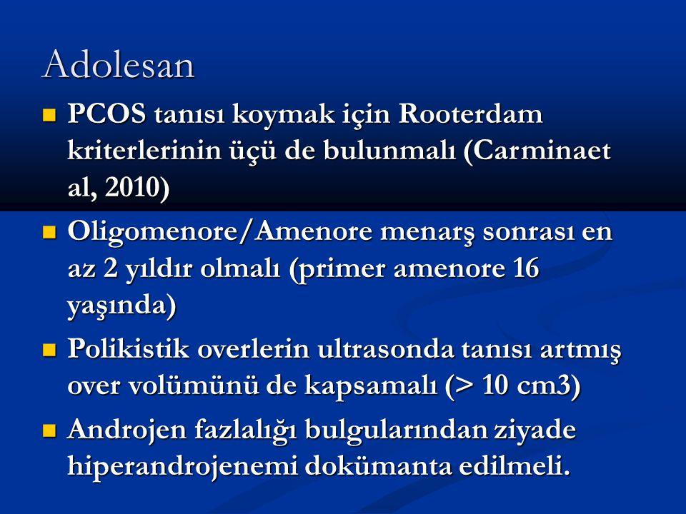 Adolesan PCOS tanısı koymak için Rooterdam kriterlerinin üçü de bulunmalı (Carminaet al, 2010)