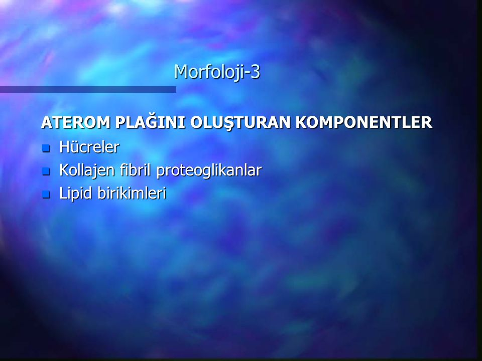 Morfoloji-3 ATEROM PLAĞINI OLUŞTURAN KOMPONENTLER Hücreler