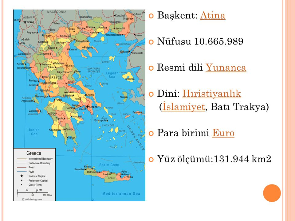 Başkent: Atina Nüfusu 10.665.989. Resmi dili Yunanca. Dini: Hıristiyanlık. (İslamiyet, Batı Trakya)