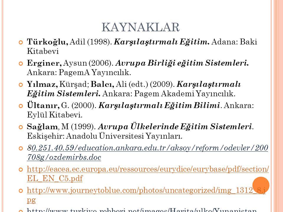KAYNAKLAR Türkoğlu, Adil (1998). Karşılaştırmalı Eğitim. Adana: Baki Kitabevi.