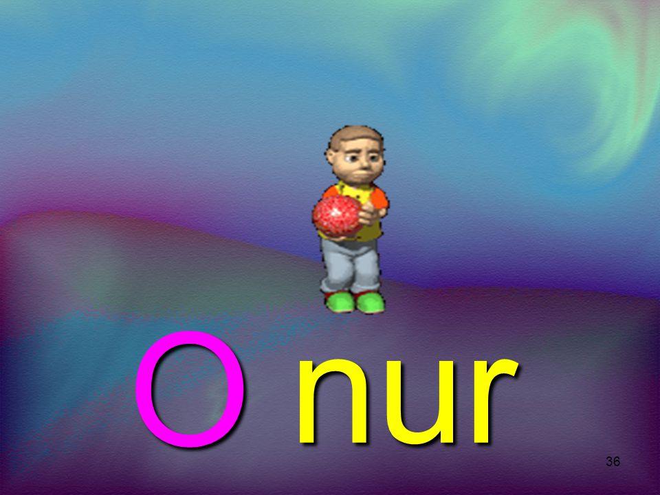 O nur