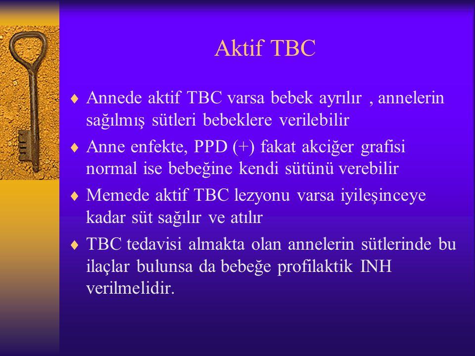 Aktif TBC Annede aktif TBC varsa bebek ayrılır , annelerin sağılmış sütleri bebeklere verilebilir.