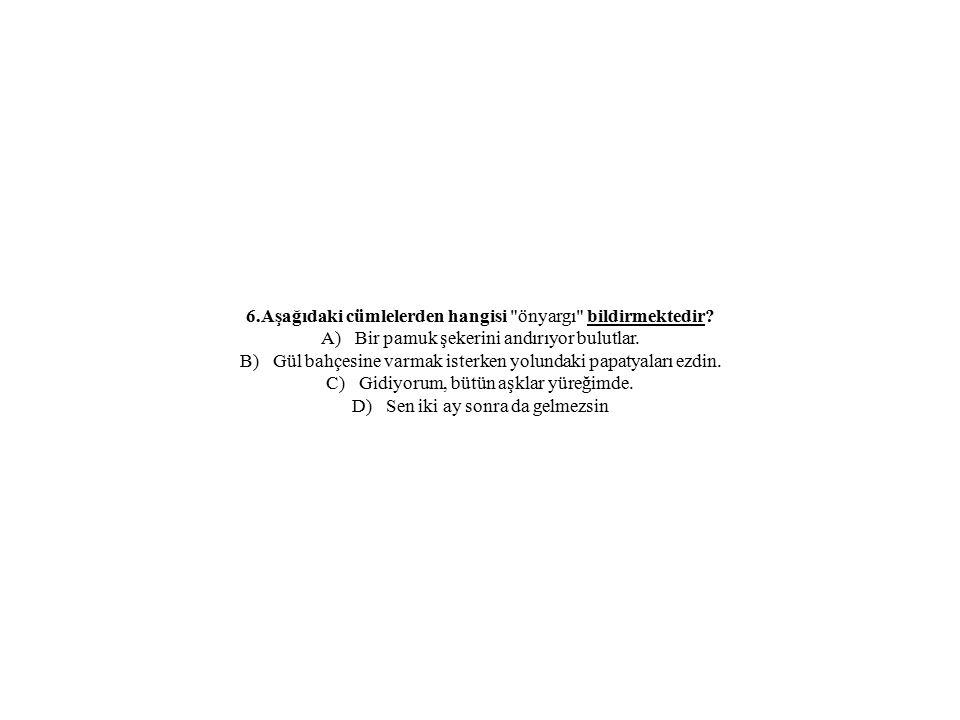 6.Aşağıdaki cümlelerden hangisi önyargı bildirmektedir