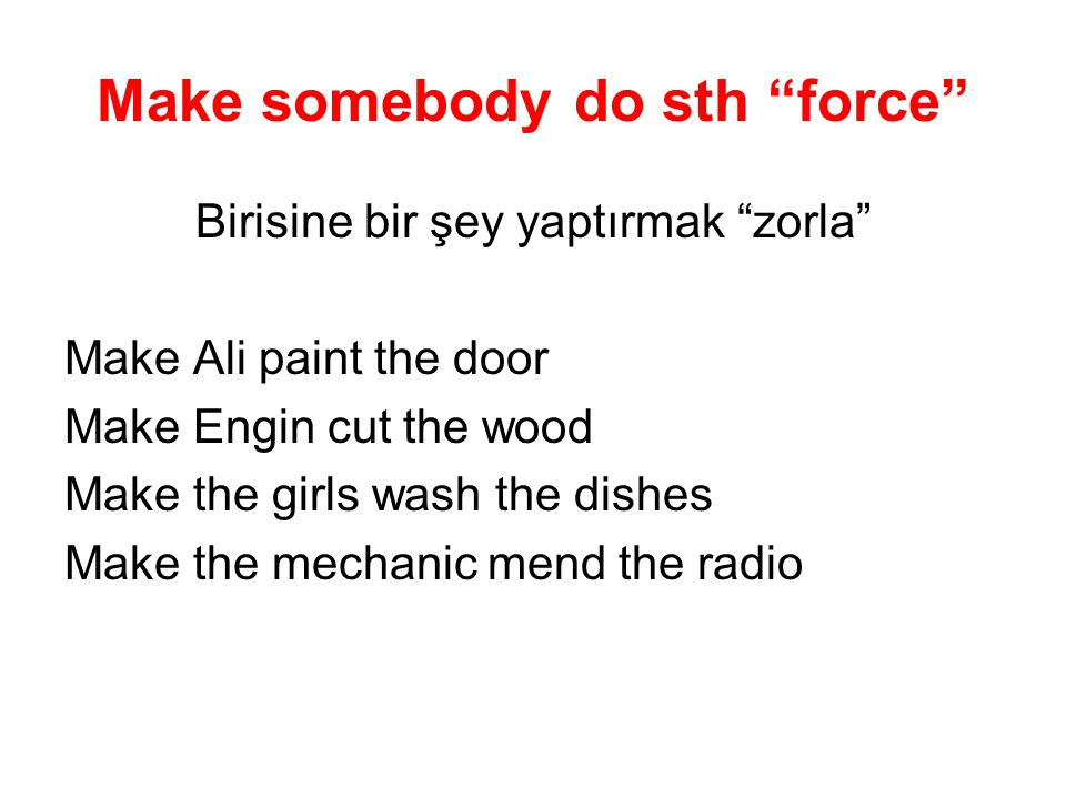 Make somebody do sth force