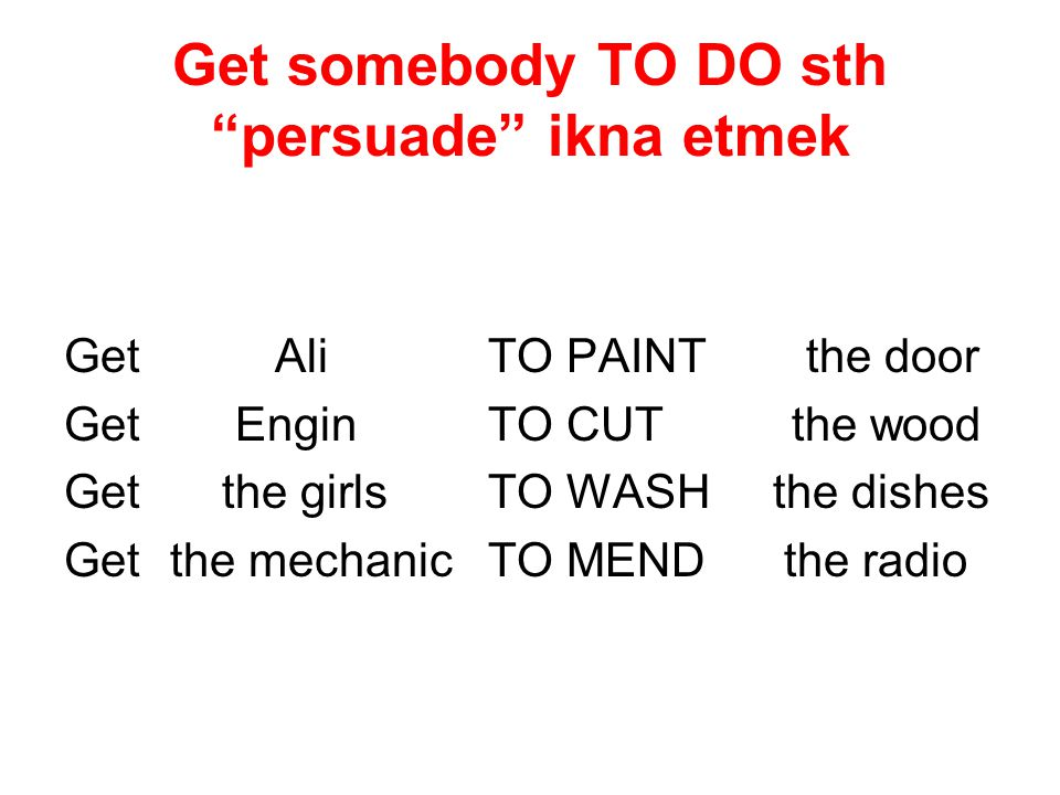 Get somebody TO DO sth persuade ikna etmek
