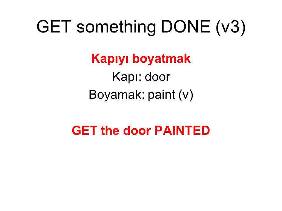 GET something DONE (v3) Kapıyı boyatmak Kapı: door Boyamak: paint (v)