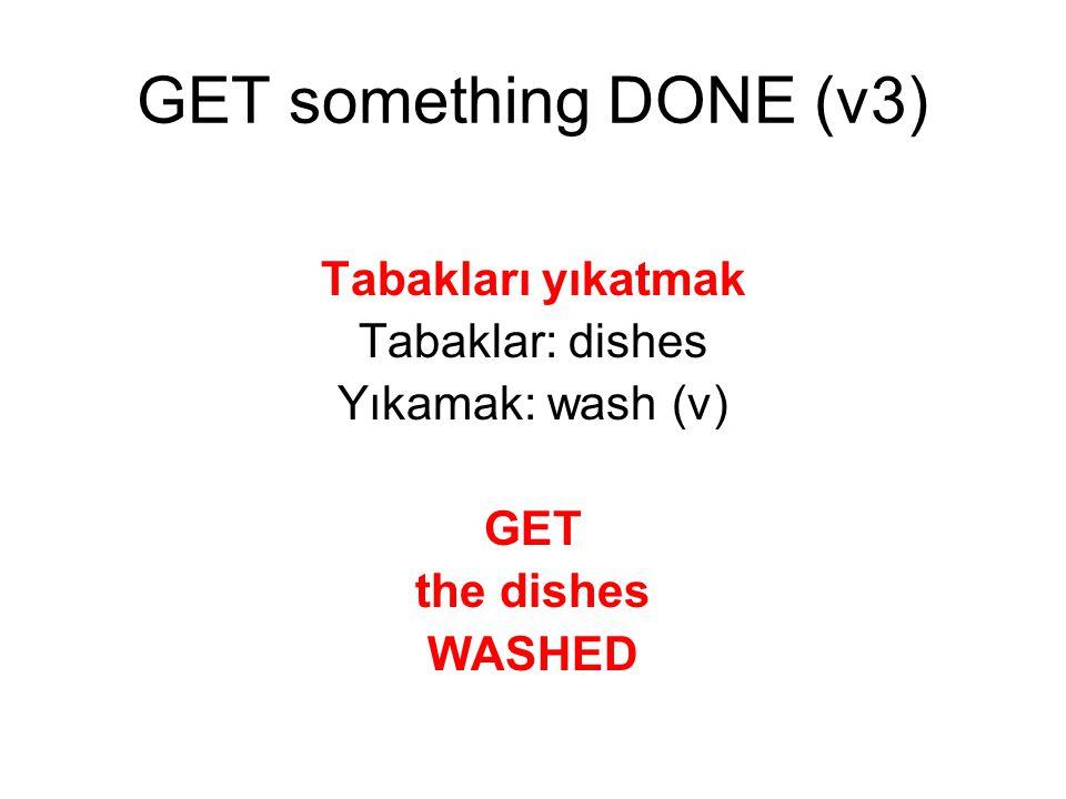 GET something DONE (v3) Tabakları yıkatmak Tabaklar: dishes