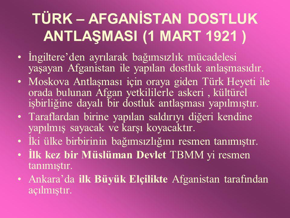 TÜRK – AFGANİSTAN DOSTLUK ANTLAŞMASI (1 MART 1921 )