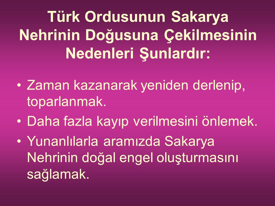 Türk Ordusunun Sakarya Nehrinin Doğusuna Çekilmesinin Nedenleri Şunlardır: