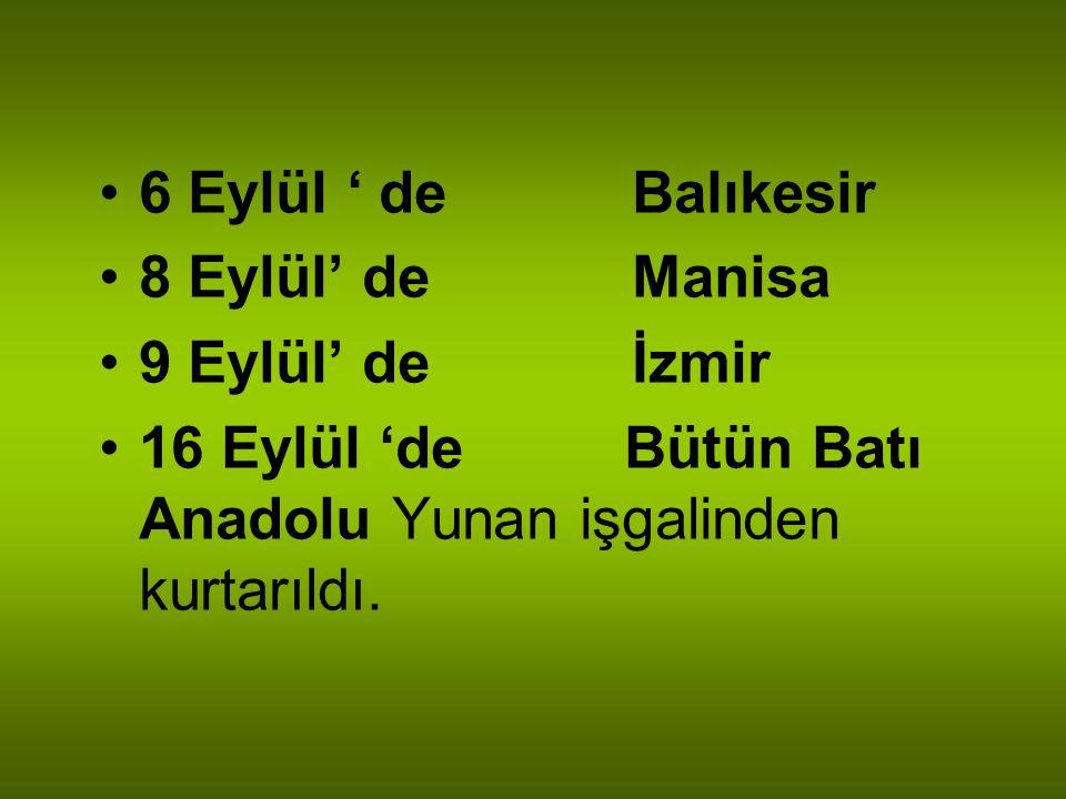 6 Eylül ' de Balıkesir 8 Eylül' de Manisa. 9 Eylül' de İzmir.